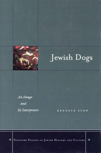 Jewish Dogs: An Image and Its Interpreters