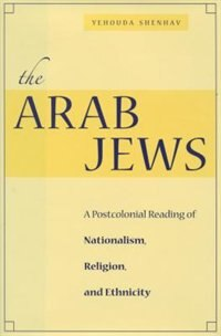 The Arab Jews: A Postcolonial Reading of Nationalism, Religion, and Ethnicity