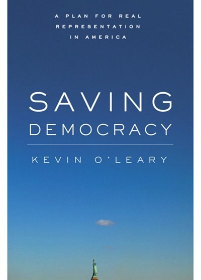 Saving Democracy: A Plan for Real Representation in America by Kevin O'Leary