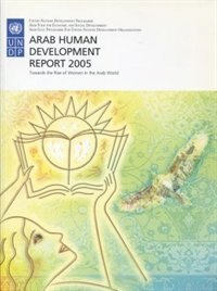 Arab Human Development Report 2005: Towards the Rise of Women in the Arab World