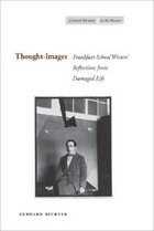 Thought-Images: Frankfurt School Writers? Reflections From Damaged Life