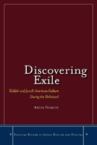 Discovering Exile: Yiddish And Jewish American Culture During The Holocaust