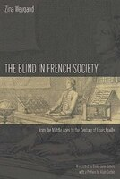 The Blind in French Society from the Middle Ages to the Century of Louis Braille