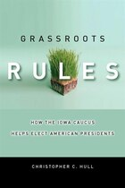 Grassroots Rules: How The Iowa Caucus Helps Elect American Presidents