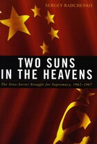 Two Suns in the Heavens: The Sino-Soviet Struggle for Supremacy, 1962-1967