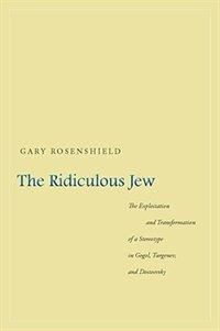 The Ridiculous Jew: The Exploitation and Transformation of a Stereotype in Gogol, Turgenev, and…