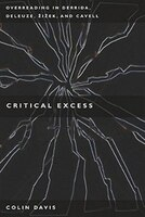 Critical Excess: Overreading in Derrida, Deleuze, Levinas, Zizek and Cavell