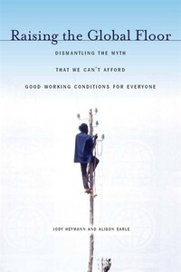 Raising the Global Floor: Dismantling The Myth That We Can?t Afford Good Working Conditions For…