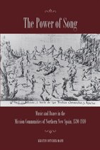 The Power Of Song: Music and Dance in the Mission Communities of Northern New Spain, 1590-1810