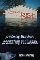 The Social Roots Of Risk: Producing Disasters, Promoting Resilience