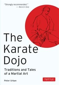 The Karate Dojo: Traditions And Tales Of A Martial Art