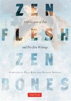 Zen Flesh, Zen Bones: A Collection of Zen and Pre-Zen Writings