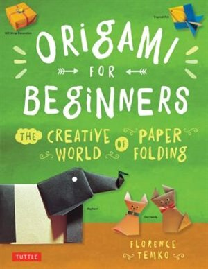 Origami For Beginners: The Creative World Of Paper Folding: Easy Origami Book With 36 Projects: Great For Kids Or Adult Be by Florence Temko