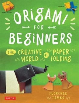 Book Origami for Beginners: The Creative World Of Paper Folding (origami Book, 36 Projects] by Florence Temko