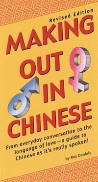 Book Making Out In Chinese: Revised Edition (mandarin Chinese Phrasebook) by Ray Daniels