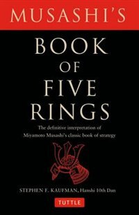 Book Musashi's Book Of Five Rings: The Definitive Interpretation Of Miyamoto Musashi's Classic Book Of… by Stephen F. Kaufman