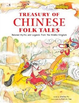 Book Treasury of Chinese Folk Tales: Beloved Myths And Legends From The Middle Kingdom by Shelley Fu