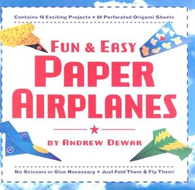 Fun & Easy Paper Airplanes: This Easy Paper Airplanes Book Contains 16 Fun Projects, 84 Papers & Instruction Book: Great For Bo by Andrew Dewar