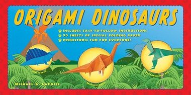 Origami Dinosaurs Kit: Includes 2 Origami Books, 20 Fun Projects And 98 High-quality Origami Paper: Great For Kids And Par by Michael G. LaFosse