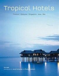 Tropical Hotels: Thailand Malaysia Singapore Java Bali: Thailand, Malaysia, Singapore, Java, Bali