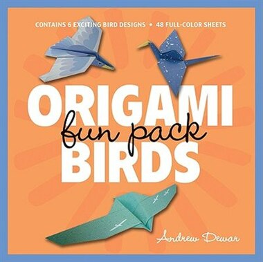 Origami Birds Fun Pack: Make Colorful Origami Birds With This Easy Origami Kit: Includes Origami Book With 6 Projects And 4 by Andrew Dewar