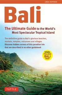 Bali: The Ultimate Guide: To The World's Most Spectacular Tropical Island by Linda Hoffman