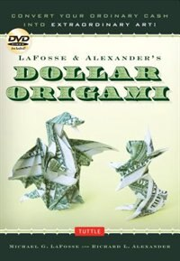 Lafosse & Alexander's Dollar Origami: Convert Your Ordinary Cash Into Extraordinary Art!: Origami Book With 48 Origami Paper Dollars, 20 by Michael G. LaFosse