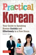 Practical Korean: Your Guide To Speaking Korean Quickly And Effortlessly In A Few Hours