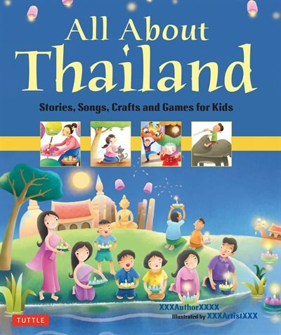 All About Thailand: Stories, Songs, Crafts And Games For Kids by Elaine Russell