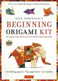 Nick Robinson's Beginning Origami Kit: An Origami Master Shows You How To Fold 20 Captivating Models: Kit With Origami Book, 72 High-quali by Nick Robinson