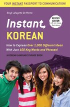 Instant Korean: How To Express Over 1,000 Different Ideas With Just 100 Key Words And Phrases…