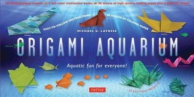 Origami Aquarium Kit: Aquatic Fun For Everyone!: Kit With Two 32-page Origami Books, 20 Projects & 98 High-quality Origam by Michael G. LaFosse