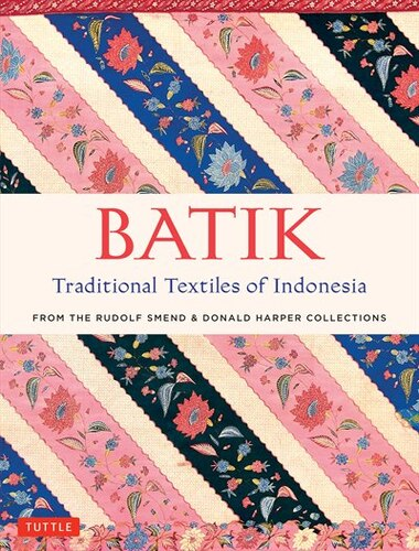 Batik, Traditional Textiles Of Indonesia: From The Rudolf Smend & Donald Harper Collections by Rudolf Smend