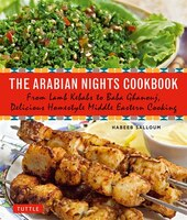 The Arabian Nights Cookbook: From Lamb Kebabs To Baba Ghanouj, Delicious Homestyle Middle Eastern…