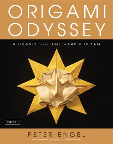 Origami Odyssey: A Journey To The Edge Of Paperfolding: Includes Origami Book With 21 Original Projects & Instructio by Peter Engel