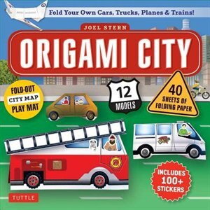 Origami City Kit: Fold Your Own Cars, Trucks, Planes & Trains!: Kit Includes Origami Book, 12 Projects, 40 Origami Pa by Joel Stern