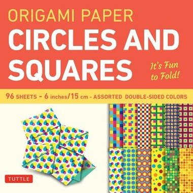 Origami Paper - Circles And Squares 6 Inch - 96 Sheets: Tuttle Origami Paper: High-quality Origami Sheets Printed With 12 Different Patterns: Instructions by Tuttle Publishing