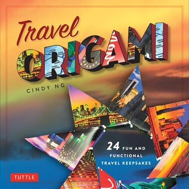 Travel Origami: 24 Fun And Functional Travel Keepsakes: Origami Books With 24 Easy Projects: Make Origami From Post by Cindy Ng