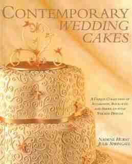 Contemporary Wedding Cakes: A Unique Collection Of Sugarpaste, Royal-iced And American-style Stacked Designs by Nadene Hurst