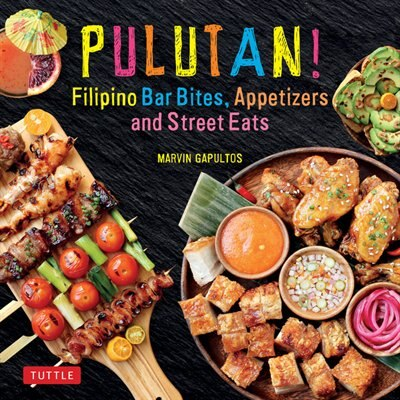 Pulutan! Filipino Bar Bites, Appetizers And Street Eats: (filipino Cookbook With Over 60 Easy-to-make Recipes) by Marvin Gapultos