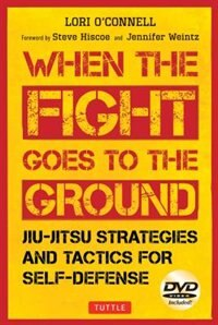 Jiu-jitsu Strategies And Tactics For Self-defense: When The Fight Goes To The Ground by Lori O'connell