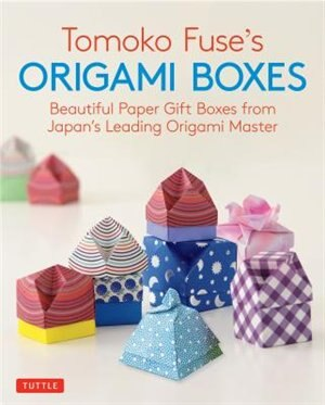 Tomoko Fuse's Origami Boxes: Beautiful Paper Gift Boxes From Japan's Leading Origami Master (origami Book With 30 Projects) by Tomoko Fuse