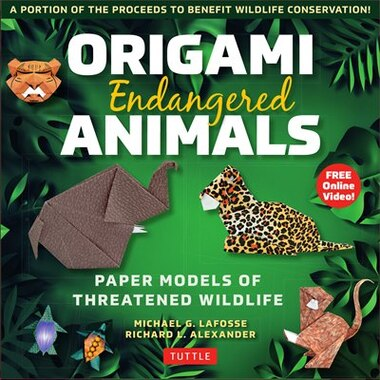 Origami Endangered Animals Kit: Paper Models Of Threatened Wildlife [includes Instruction Book With Conservation Notes, 48 Sheets O by Michael G. LaFosse