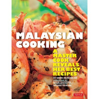 Malaysian Cooking: A Master Cook Reveals Her Best Recipes by Carol Selva Rajah