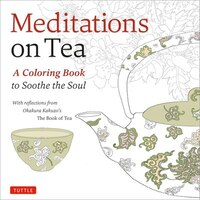 Meditations On Tea: A Coloring Book To Soothe The Soul