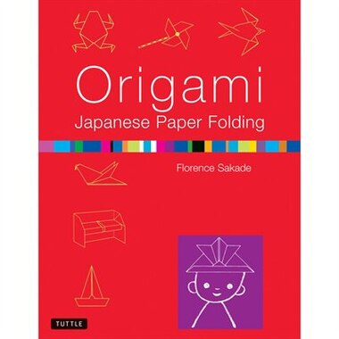 Origami Japanese Paper Folding: This Easy Origami Book Contains 50 Fun Projects And Origami How-to Instructions: Great For Both Kid by Florence Sakade