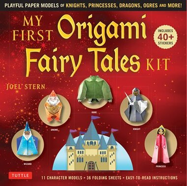 My First Origami Fairy Tales Kit: Playful Paper Models Of Knights, Princesses, Dragons, Ogres And More! (includes Folding Sheets, Eas by Joel Stern