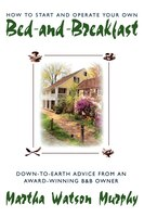 How To Start And Operate Your Own Bed-and-breakfast: Down-To-Earth Advice from an Award-Winning B&B…