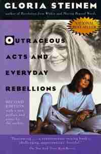 Outrageous Acts and Everyday Rebellions: Second Edition by Gloria Steinem