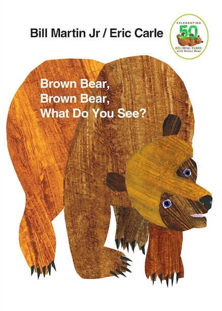 Brown Bear, Brown Bear, What Do You See?: 50th Anniversary Edition by Bill Martin
